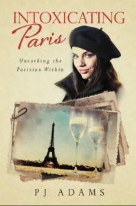 Book cover of Intoxicating Paris, Uncorking the Parisian Within